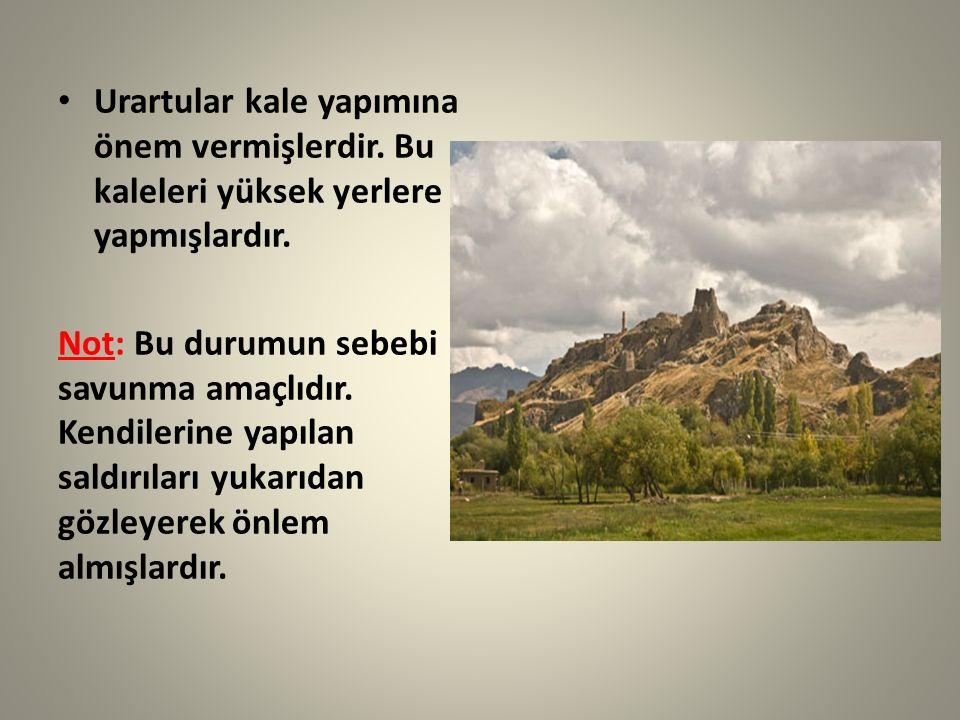Urartular kale yapımına önem vermişlerdir