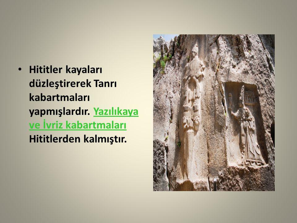 Hititler kayaları düzleştirerek Tanrı kabartmaları yapmışlardır