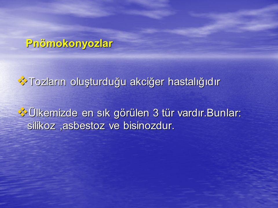 Pnömokonyozlar Tozların oluşturduğu akciğer hastalığıdır.