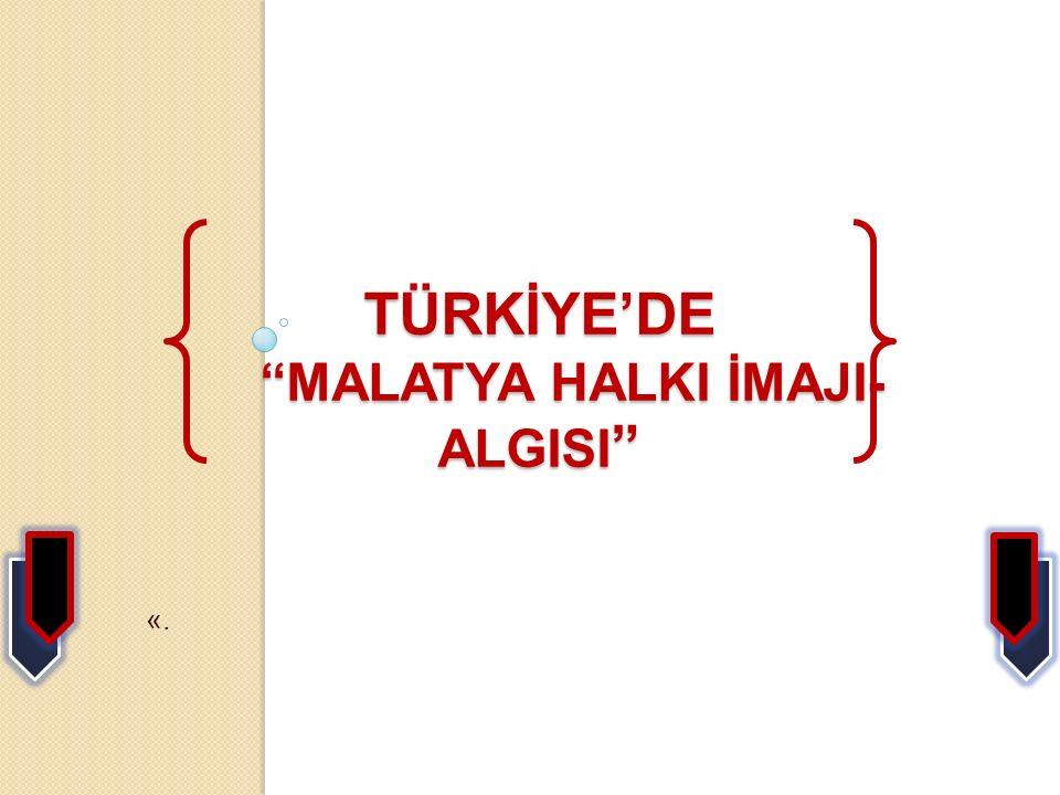 TÜRKİYE'DE MALATYA HALKI İMAJI- ALGISI
