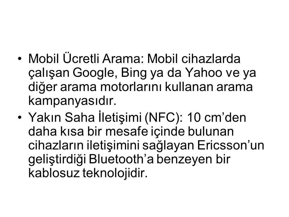 Mobil Ücretli Arama: Mobil cihazlarda çalışan Google, Bing ya da Yahoo ve ya diğer arama motorlarını kullanan arama kampanyasıdır.