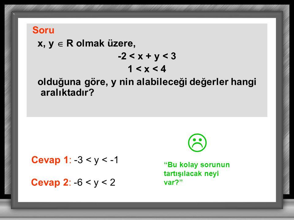  Soru x, y  R olmak üzere, -2 < x + y < 3 1 < x < 4