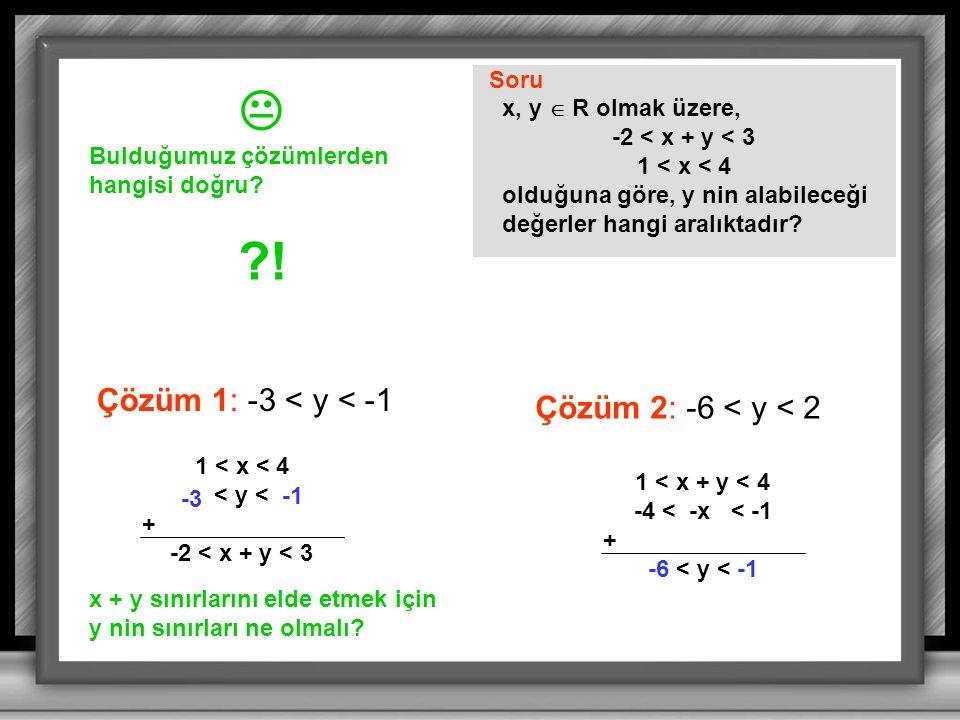  ! Çözüm 1: -3 < y < -1 Çözüm 2: -6 < y < 2 Soru