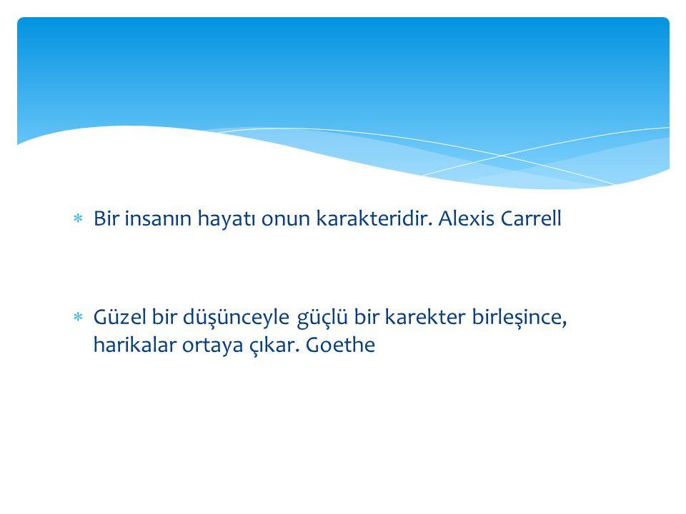 Bir insanın hayatı onun karakteridir. Alexis Carrell