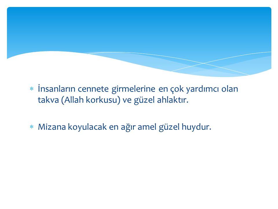 İnsanların cennete girmelerine en çok yardımcı olan takva (Allah korkusu) ve güzel ahlaktır.