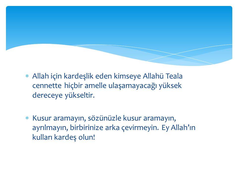 Allah için kardeşlik eden kimseye Allahü Teala cennette hiçbir amelle ulaşamayacağı yüksek dereceye yükseltir.