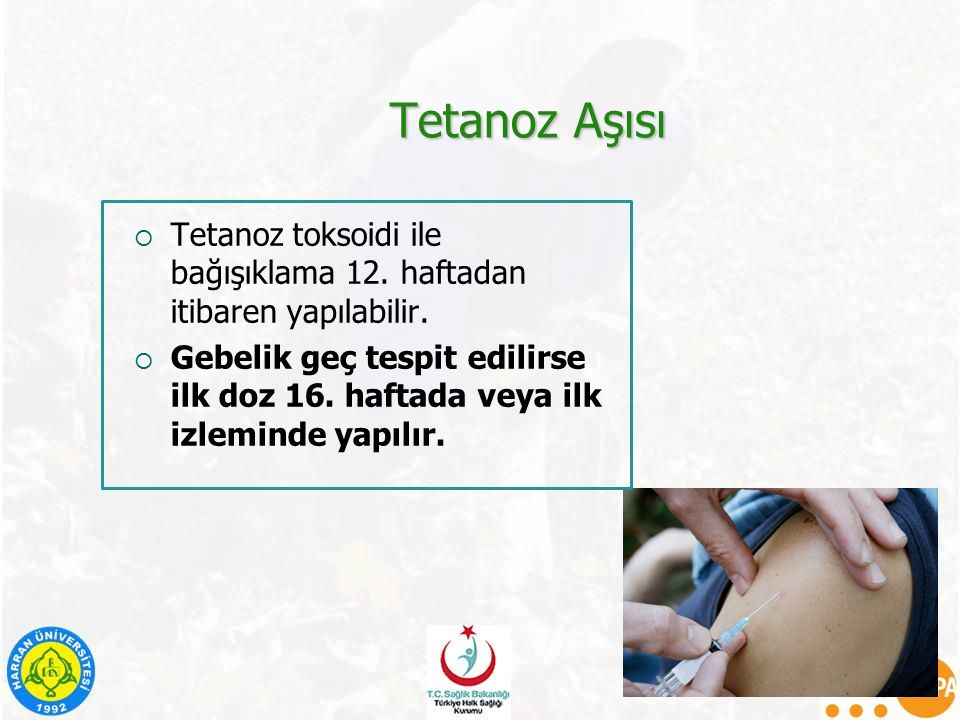 Tetanoz Aşısı Tetanoz toksoidi ile bağışıklama 12. haftadan itibaren yapılabilir.