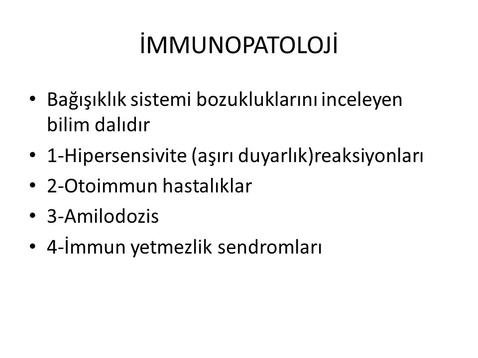 İMMUNOPATOLOJİ Bağışıklık sistemi bozukluklarını inceleyen bilim dalıdır. 1-Hipersensivite (aşırı duyarlık)reaksiyonları.
