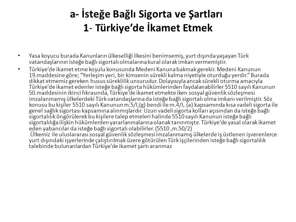 a- İsteğe Bağlı Sigorta ve Şartları 1- Türkiye'de İkamet Etmek