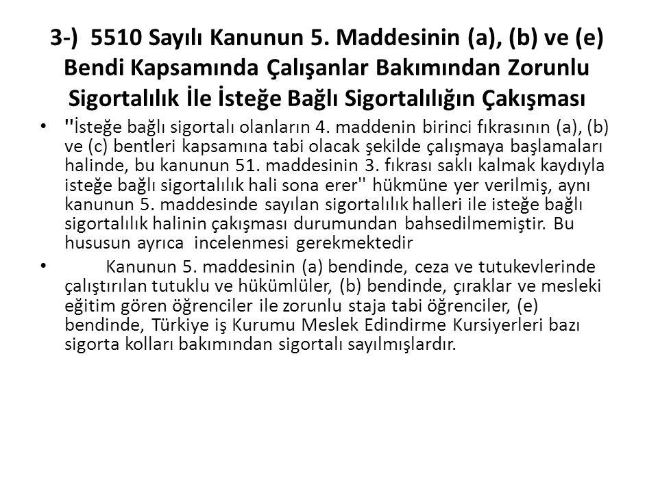 3-) 5510 Sayılı Kanunun 5. Maddesinin (a), (b) ve (e) Bendi Kapsamında Çalışanlar Bakımından Zorunlu Sigortalılık İle İsteğe Bağlı Sigortalılığın Çakışması