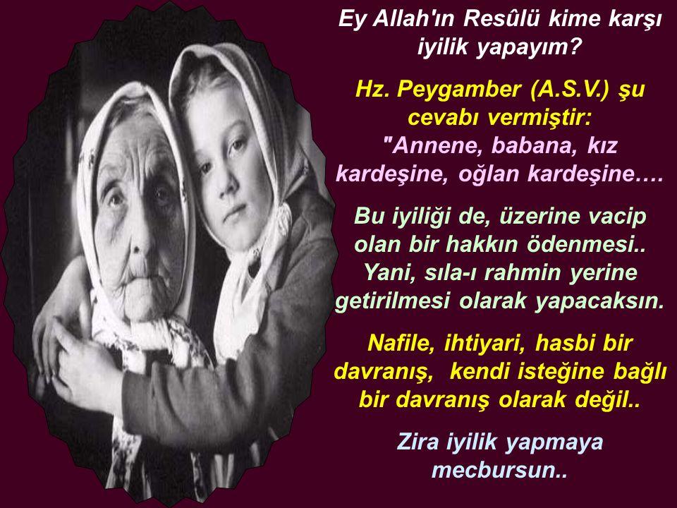 Ey Allah ın Resûlü kime karşı iyilik yapayım