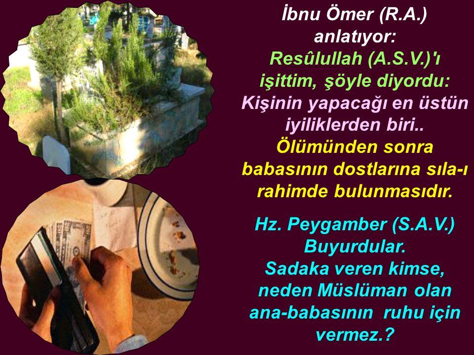 İbnu Ömer (R. A. ) anlatıyor: Resûlullah (A. S. V