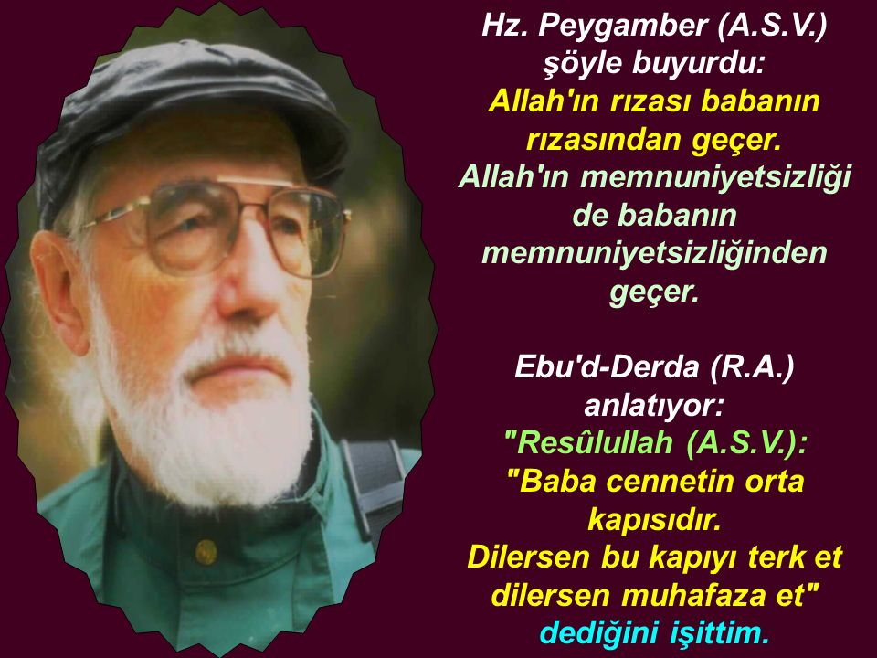 Hz. Peygamber (A.S.V.) şöyle buyurdu: