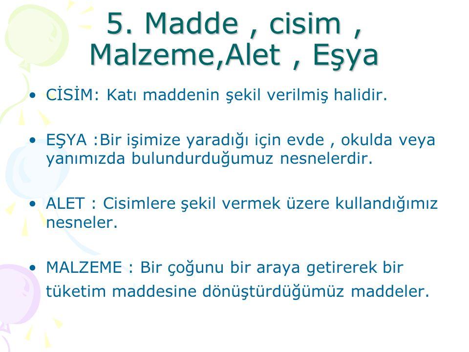 5. Madde , cisim , Malzeme,Alet , Eşya