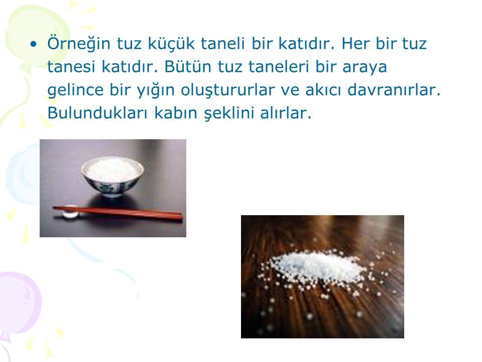 Örneğin tuz küçük taneli bir katıdır. Her bir tuz tanesi katıdır