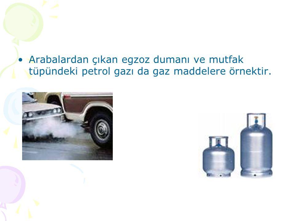 Arabalardan çıkan egzoz dumanı ve mutfak tüpündeki petrol gazı da gaz maddelere örnektir.