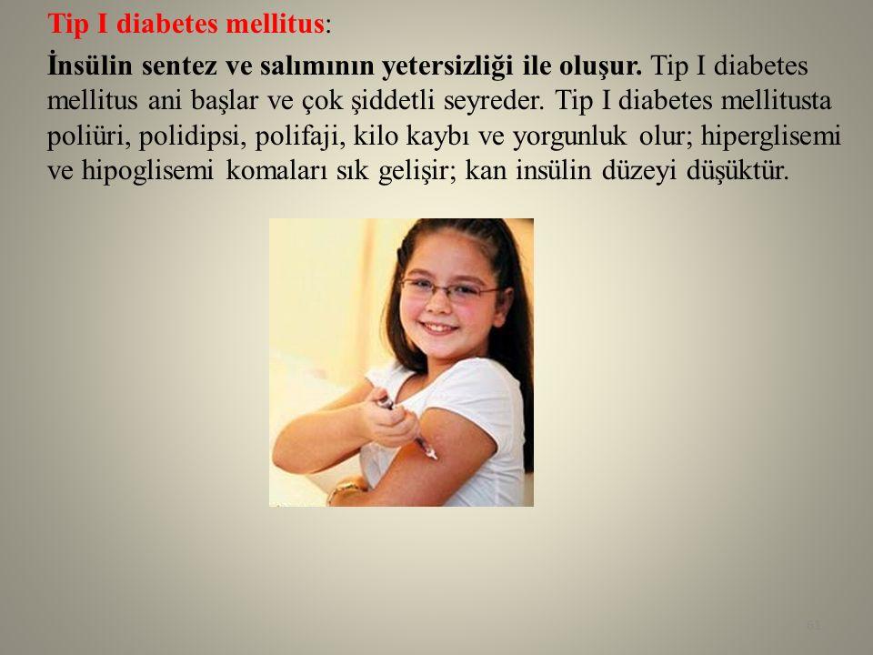 Tip I diabetes mellitus: İnsülin sentez ve salımının yetersizliği ile oluşur.