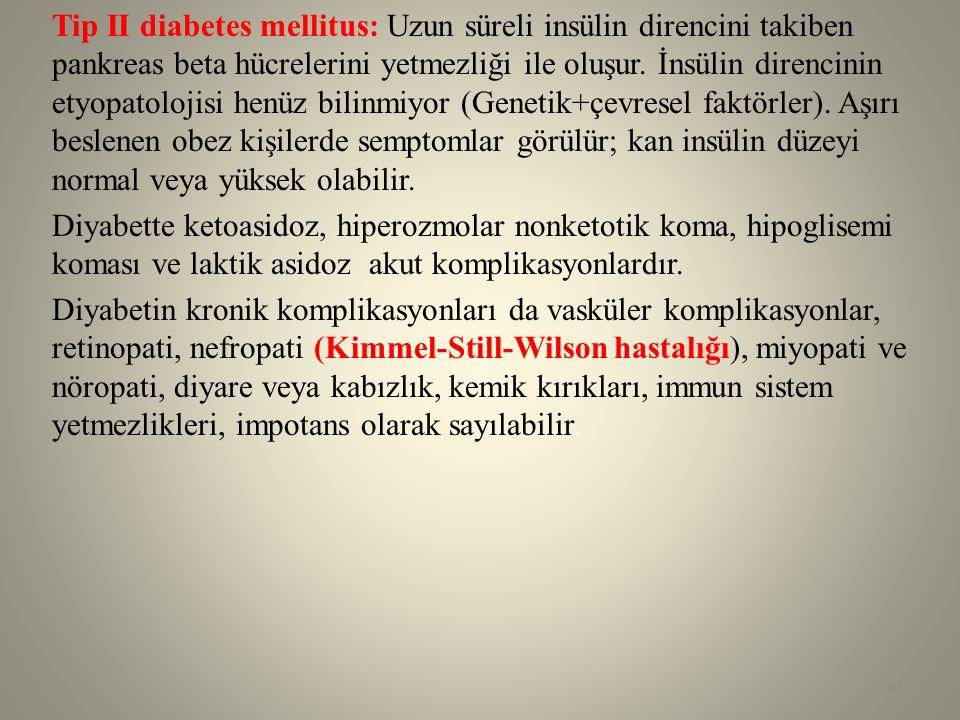 Tip II diabetes mellitus: Uzun süreli insülin direncini takiben pankreas beta hücrelerini yetmezliği ile oluşur.