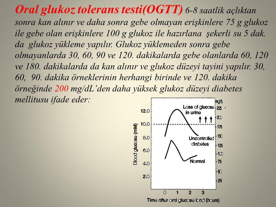 Oral glukoz tolerans testi(OGTT) 6-8 saatlik açlıktan sonra kan alınır ve daha sonra gebe olmayan erişkinlere 75 g glukoz ile gebe olan erişkinlere 100 g glukoz ile hazırlana şekerli su 5 dak.