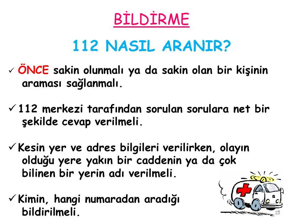 BİLDİRME 112 NASIL ARANIR araması sağlanmalı.