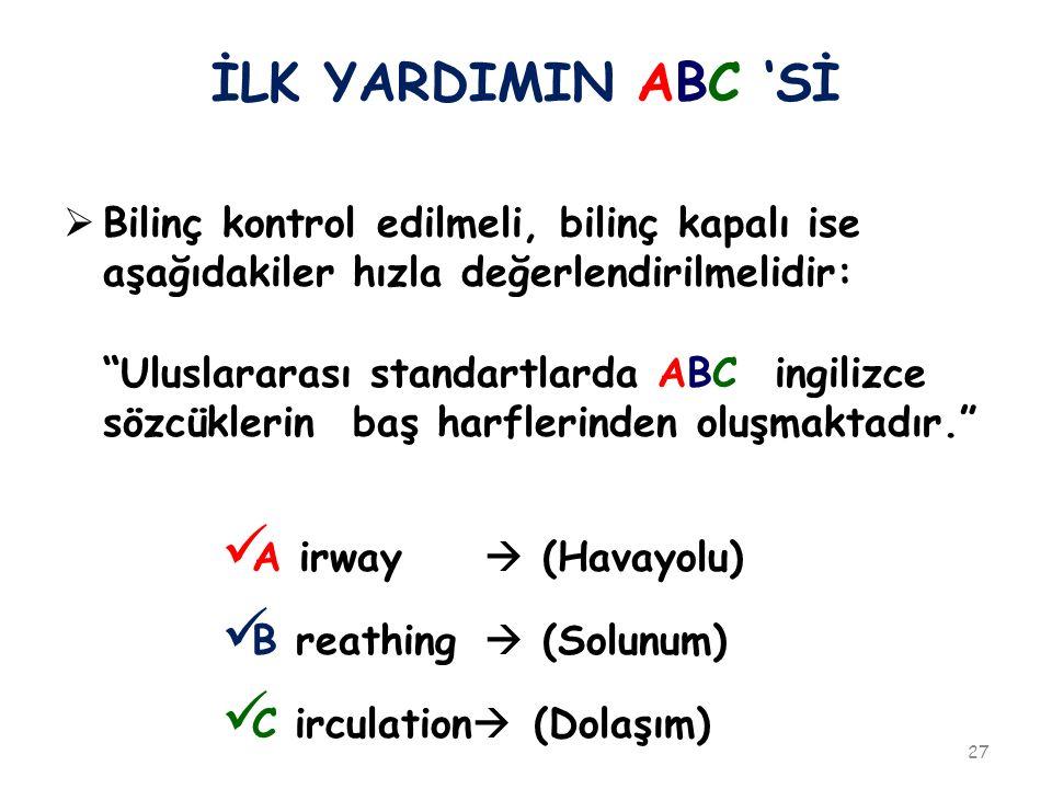 İLK YARDIMIN ABC 'Sİ Bilinç kontrol edilmeli, bilinç kapalı ise aşağıdakiler hızla değerlendirilmelidir: