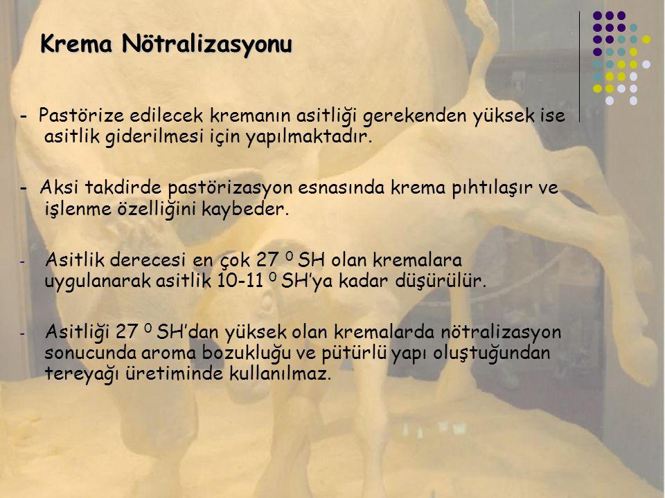 Krema Nötralizasyonu - Pastörize edilecek kremanın asitliği gerekenden yüksek ise asitlik giderilmesi için yapılmaktadır.