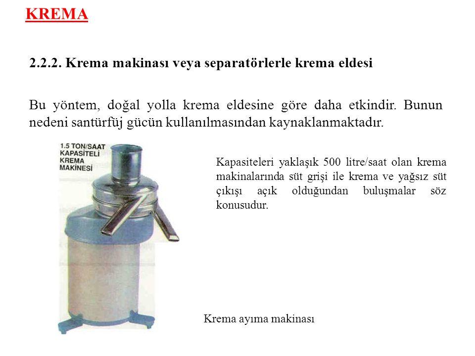 KREMA 2.2.2. Krema makinası veya separatörlerle krema eldesi