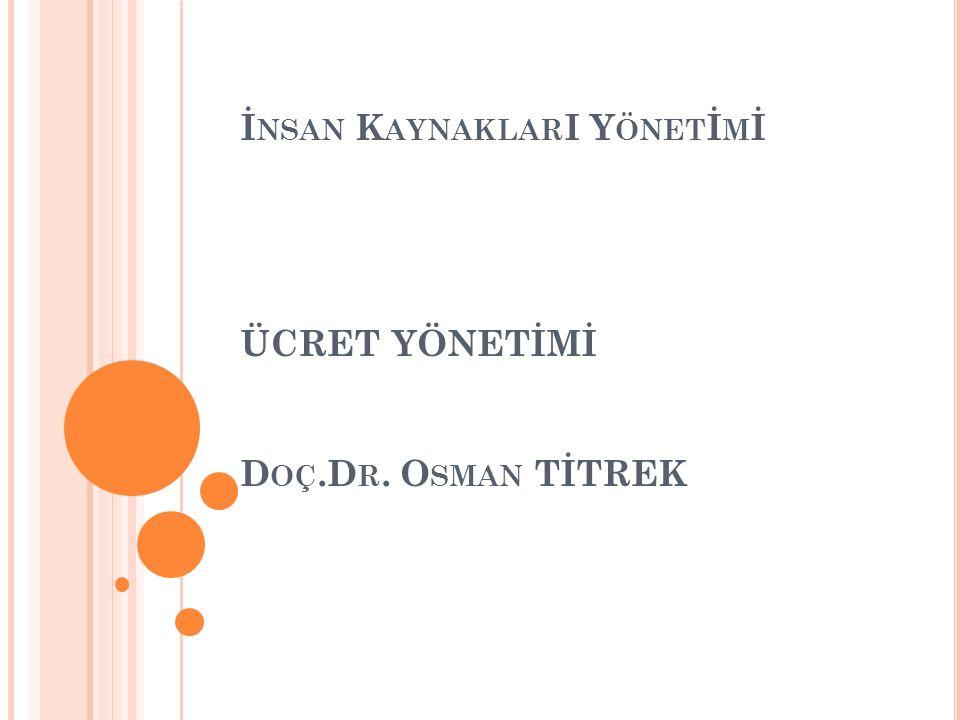 İnsan KaynaklarI Yönetİmİ ÜCRET YÖNETİMİ Doç.Dr. Osman TİTREK