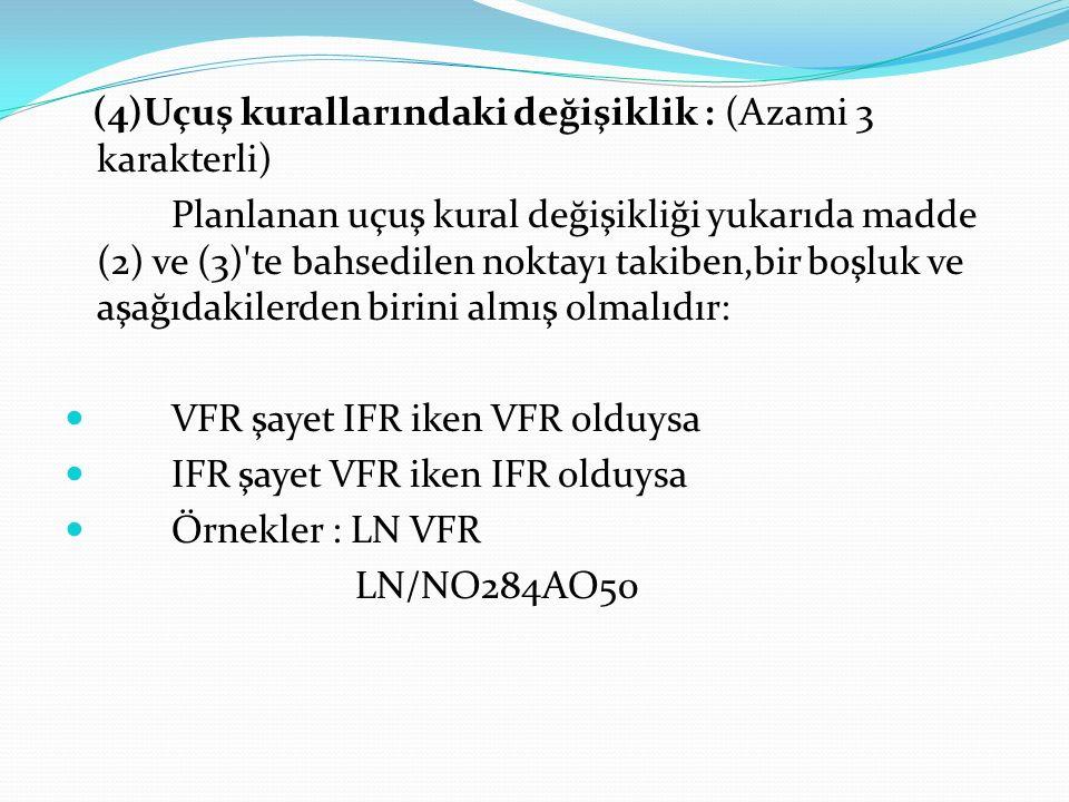 (4)Uçuş kurallarındaki değişiklik : (Azami 3 karakterli)