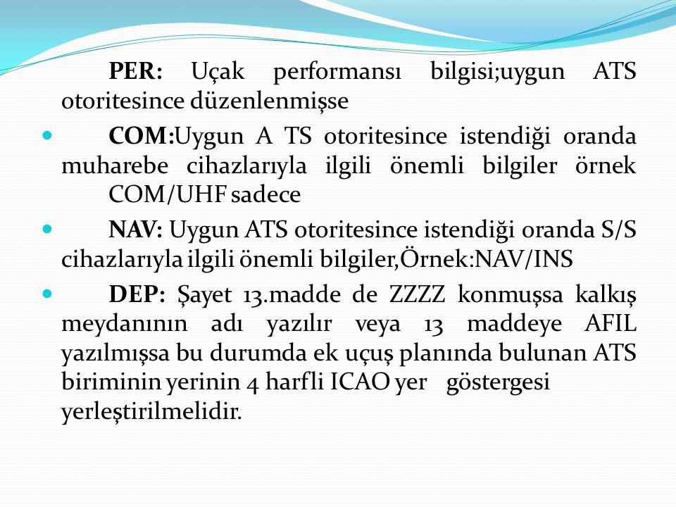 PER: Uçak performansı bilgisi;uygun ATS otoritesince düzenlenmişse