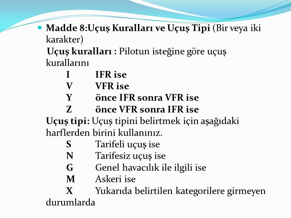 Madde 8:Uçuş Kuralları ve Uçuş Tipi (Bir veya iki karakter)