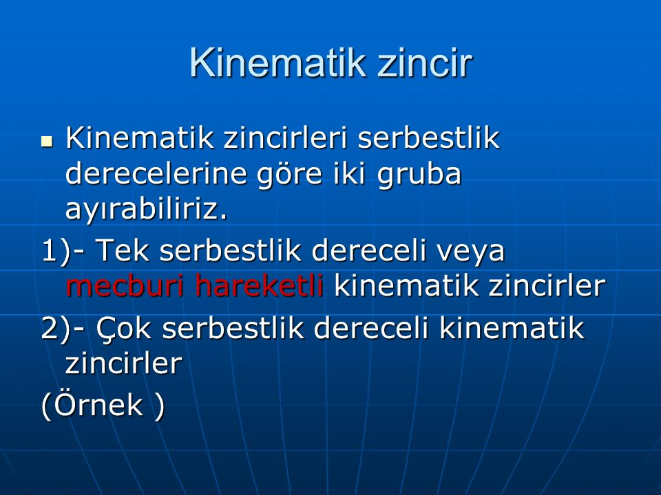 Kinematik zincir Kinematik zincirleri serbestlik derecelerine göre iki gruba ayırabiliriz.