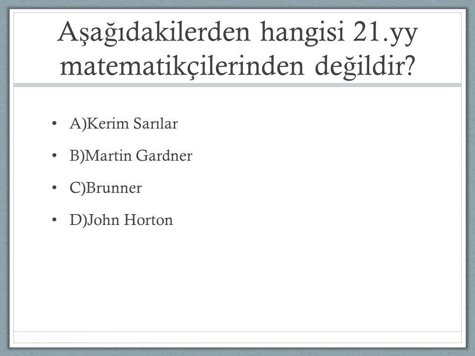 Aşağıdakilerden hangisi 21.yy matematikçilerinden değildir