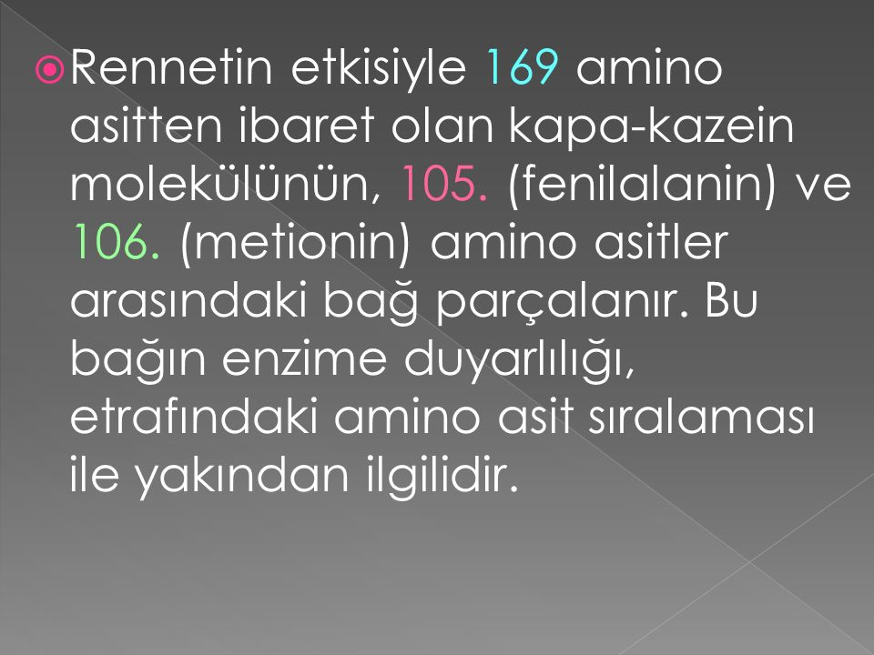 Rennetin etkisiyle 169 amino asitten ibaret olan kapa-kazein molekülünün, 105.
