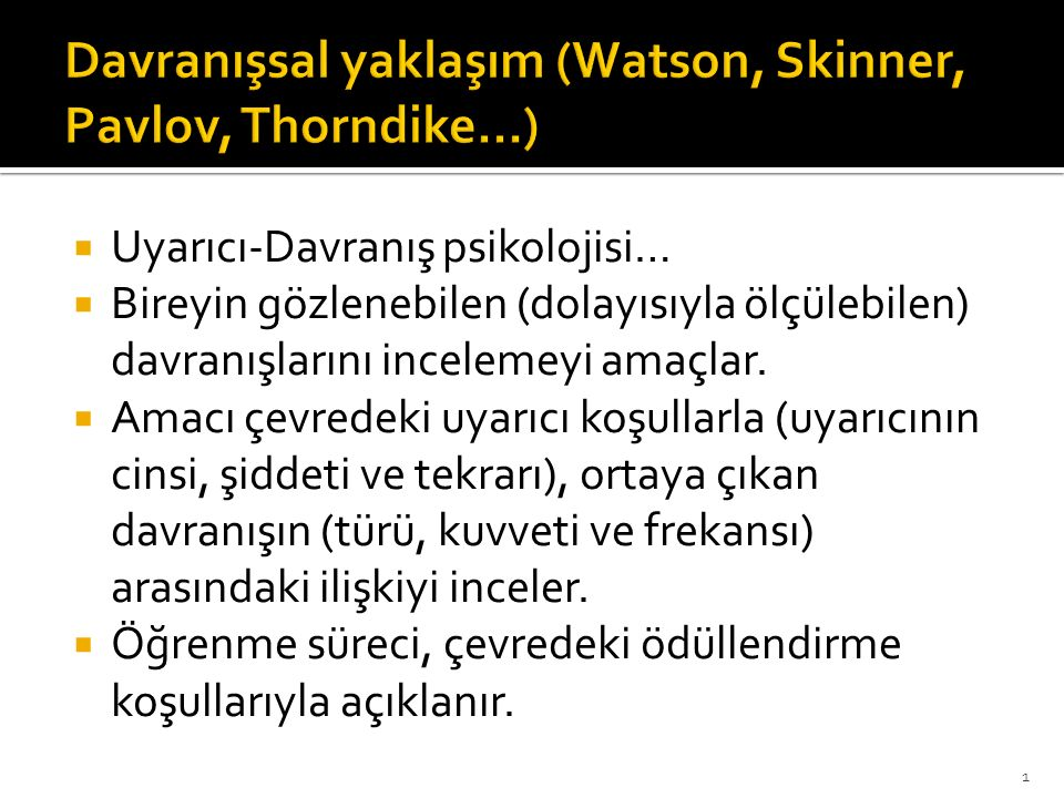 Davranışsal yaklaşım (Watson, Skinner, Pavlov, Thorndike…)