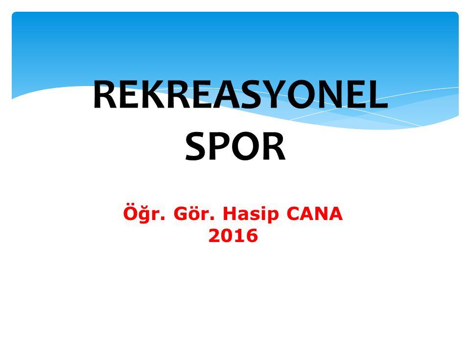 REKREASYONEL SPOR Öğr. Gör. Hasip CANA 2016