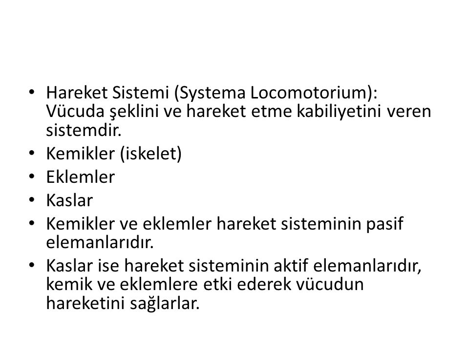 Hareket Sistemi (Systema Locomotorium): Vücuda şeklini ve hareket etme kabiliyetini veren sistemdir.
