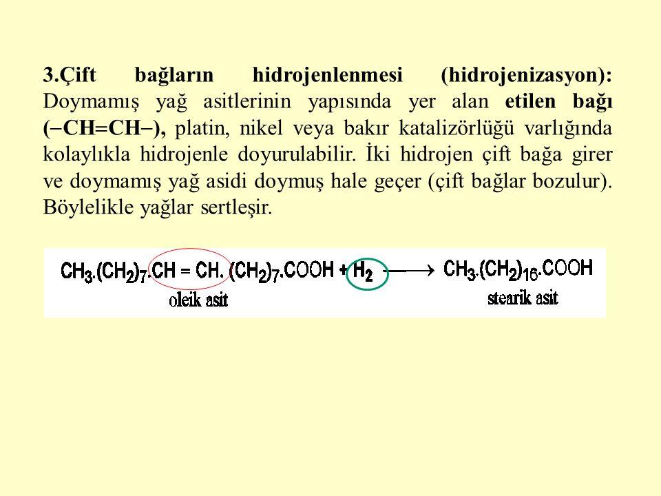 3.Çift bağların hidrojenlenmesi (hidrojenizasyon): Doymamış yağ asitlerinin yapısında yer alan etilen bağı (CHCH), platin, nikel veya bakır katalizörlüğü varlığında kolaylıkla hidrojenle doyurulabilir.