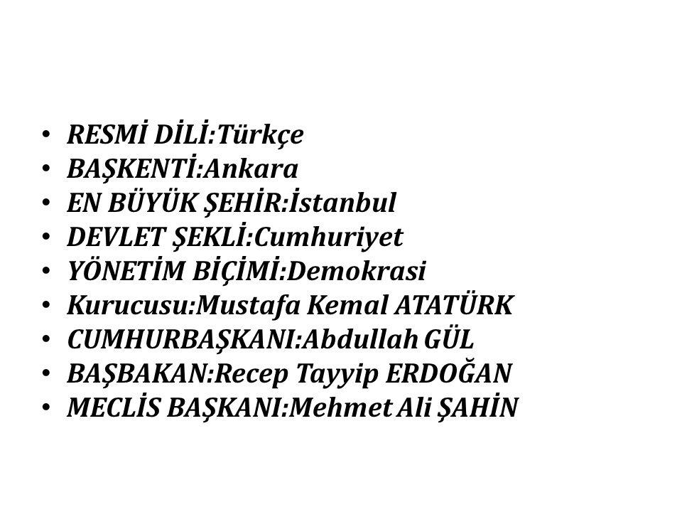 RESMİ DİLİ:Türkçe BAŞKENTİ:Ankara. EN BÜYÜK ŞEHİR:İstanbul. DEVLET ŞEKLİ:Cumhuriyet. YÖNETİM BİÇİMİ:Demokrasi.