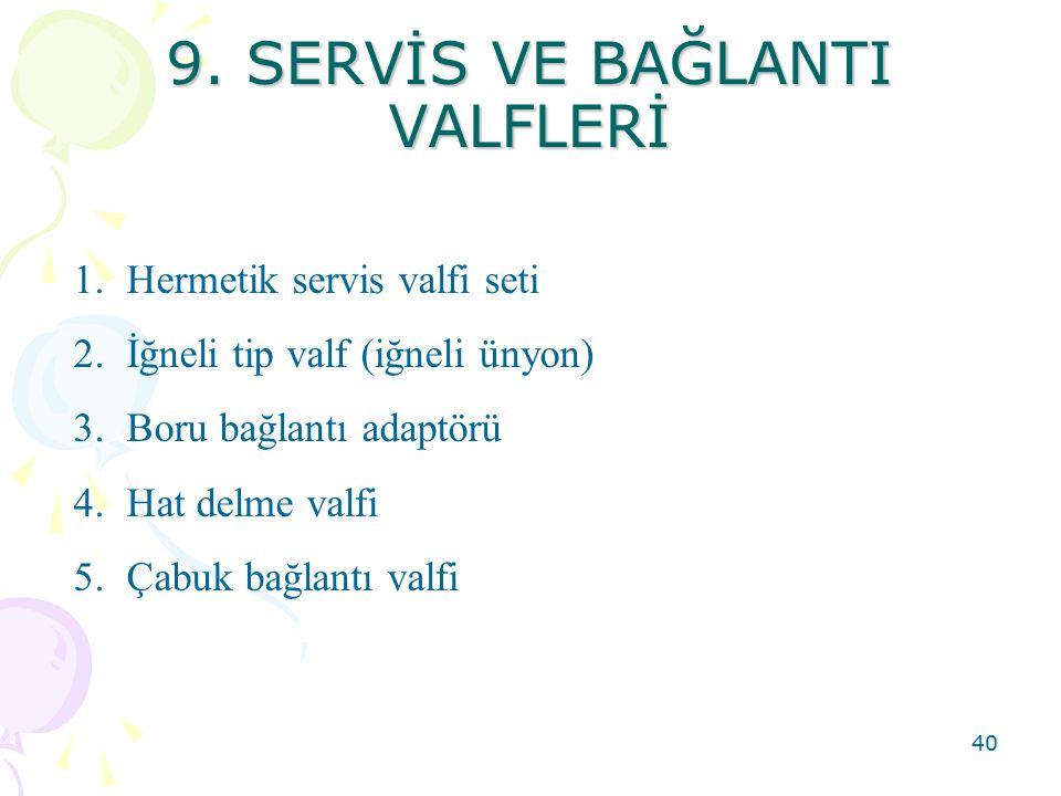9. SERVİS VE BAĞLANTI VALFLERİ