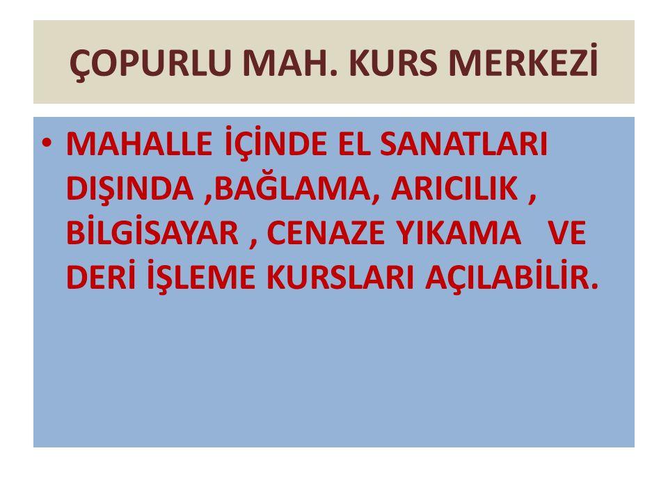 ÇOPURLU MAH. KURS MERKEZİ