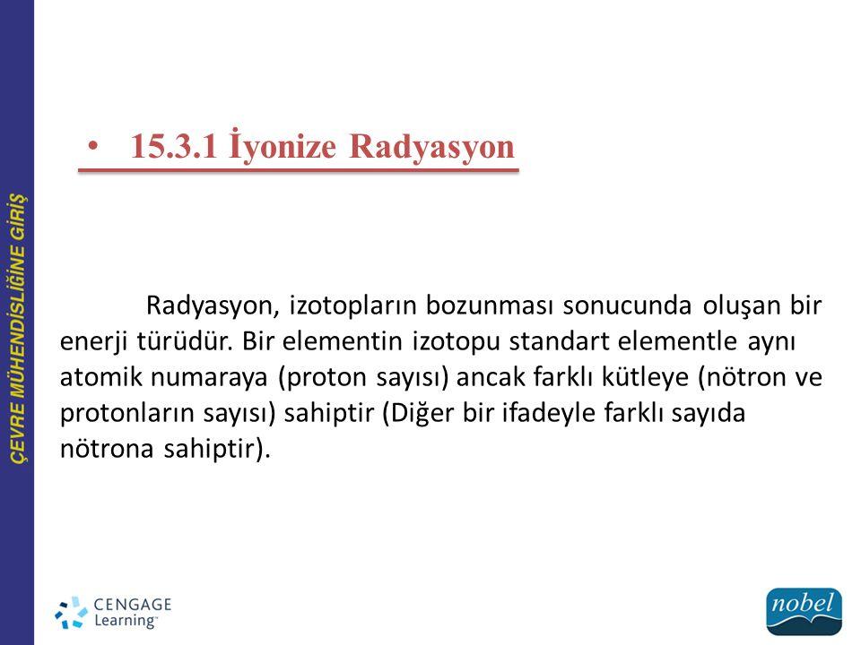 15.3.1 İyonize Radyasyon