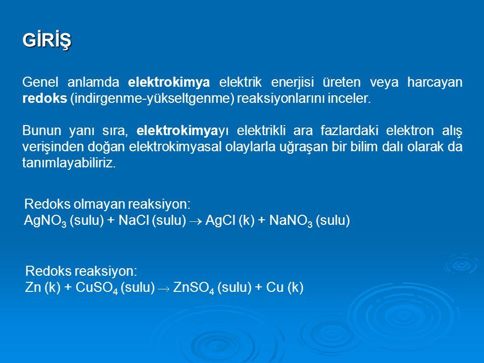 GİRİŞ Genel anlamda elektrokimya elektrik enerjisi üreten veya harcayan redoks (indirgenme-yükseltgenme) reaksiyonlarını inceler.