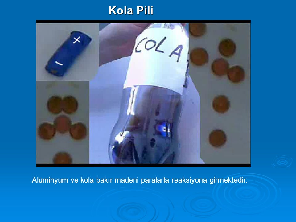 Kola Pili Alüminyum ve kola bakır madeni paralarla reaksiyona girmektedir.