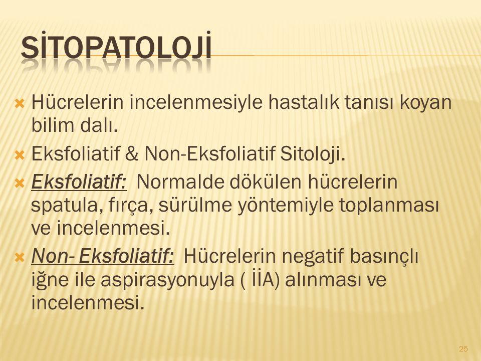 SİTOPATOLOJİ Hücrelerin incelenmesiyle hastalık tanısı koyan bilim dalı. Eksfoliatif & Non-Eksfoliatif Sitoloji.