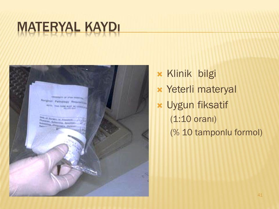 Materyal kaydı Klinik bilgi Yeterli materyal Uygun fiksatif