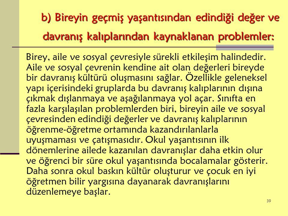 b) Bireyin geçmiş yaşantısından edindiği değer ve davranış kalıplarından kaynaklanan problemler: