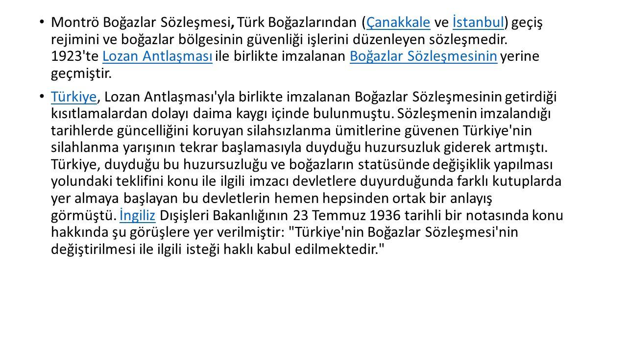Montrö Boğazlar Sözleşmesi, Türk Boğazlarından (Çanakkale ve İstanbul) geçiş rejimini ve boğazlar bölgesinin güvenliği işlerini düzenleyen sözleşmedir. 1923 te Lozan Antlaşması ile birlikte imzalanan Boğazlar Sözleşmesinin yerine geçmiştir.