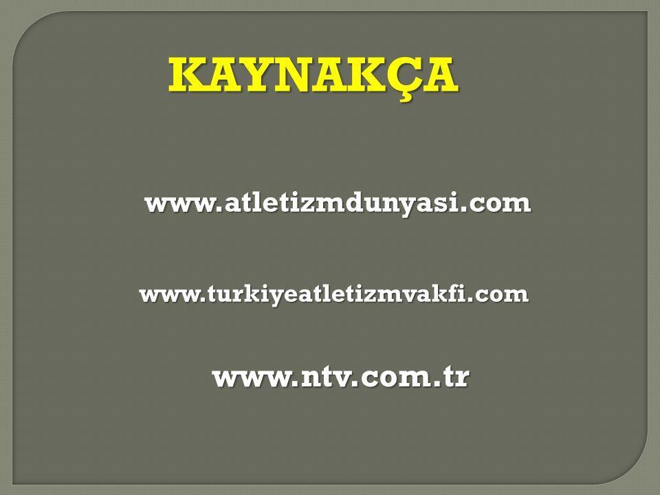 KAYNAKÇA www.ntv.com.tr www.atletizmdunyasi.com