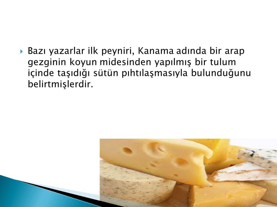 Bazı yazarlar ilk peyniri, Kanama adında bir arap gezginin koyun midesinden yapılmış bir tulum içinde taşıdığı sütün pıhtılaşmasıyla bulunduğunu belirtmişlerdir.